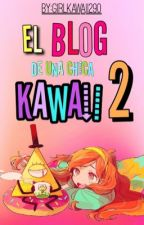 El BLOG De Una Chica KAWAII #2 © by GirlKawaii290