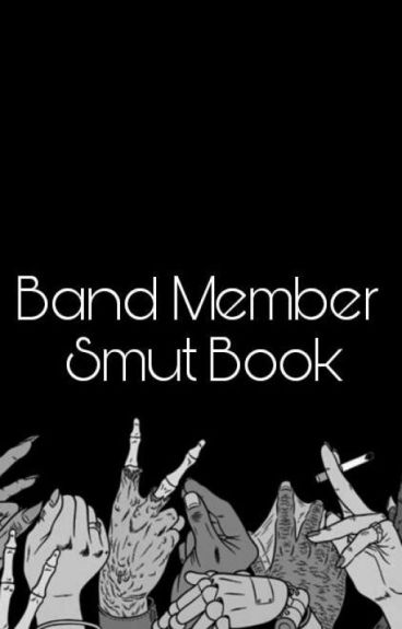 Band Member Smut Book [REQUESTS CLOSED]