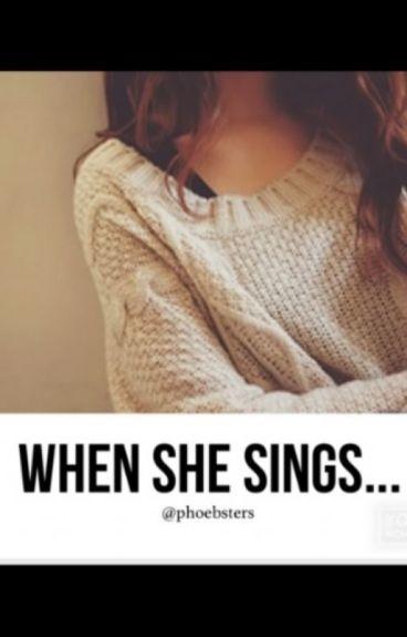 When She Sings...