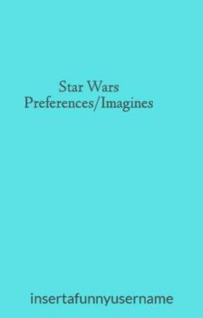 Star Wars Preferences/Imagines by insertafunnyusername