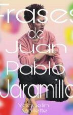 Frases De Juan Pablo Jaramillo by YaquelinMallette