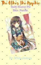 The Other Psychic - Saiki Kusuo no Psi Nan/The Disastrous Life of Saiki K. by WhiteJack123