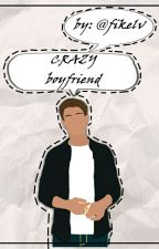 CRAZY boyfriend [KOMPLIT:)] by elvinkafatma
