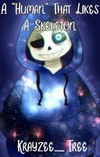 "A ""Human"" That Likes A Skeleton sans x Female reader by krayzeetree"