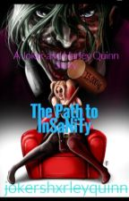 The Path to Insanity~Harley Quinn by natasharomanvff