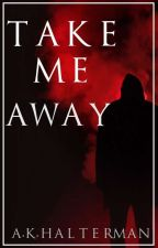 Take Me Away (BoyxBoy)(#Wattys2015) by Thebloodygrimmreaper