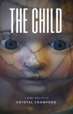 The Child [COMPLETED] by CCrawfordWriting