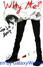 Why Me? (Jeff the killer X Reader) by GalaxyWolf1117