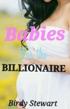 Babies For the Billionaire by LittleBlackBirdy