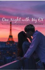🌛One Night With My Ex🌜 by ImYourLovelyBabe