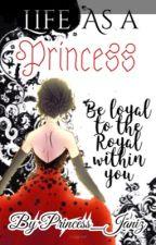 The Life as a Princess by Princess_Janiz