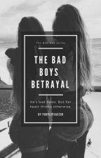 The Bad Boys Betrayal by PurplePeace99