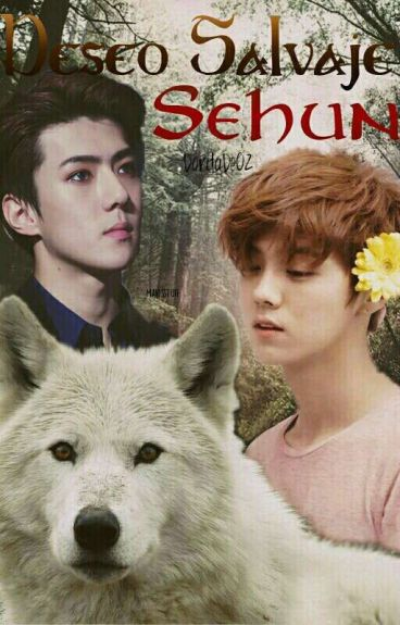Deseo Salvaje Sehun (HunHan)