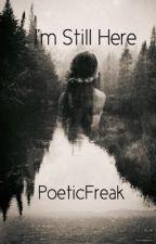 I'm Still Here by PoeticFreak137