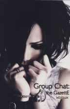 Group Chat: the GazettE by xibitsux