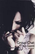 Group Chat: the GazettE by xibitsux
