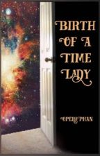Birth of a Time Lady by Opera_Phan