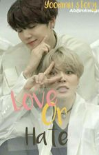 Love Or Hate ( Yoonmin )  by wiwikjiminsuga
