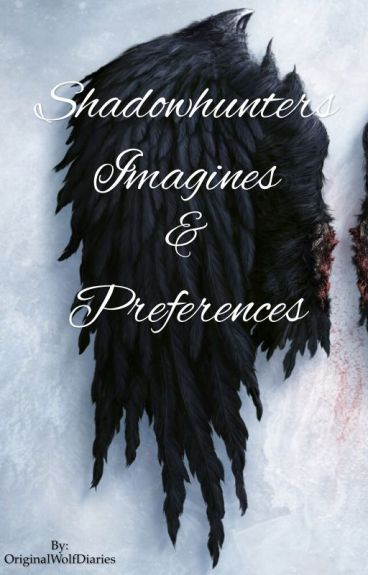 Shadowhunters Imagines & Preferences