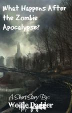 What Happens After the Zombie Apocalypse? by WolfieDagger