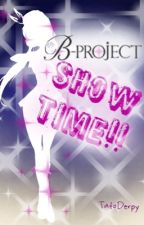 !!Show Time!! [B-Project Fanfic] {ONGOING} by TatoDerpy