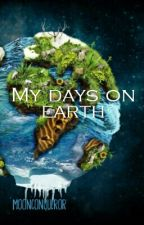 My days on earth by Moonconqueror