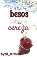Besos Sabor A Cereza  by cel_dotchell18