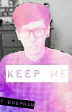 Keep Me {PHANFIC} by OnePhan