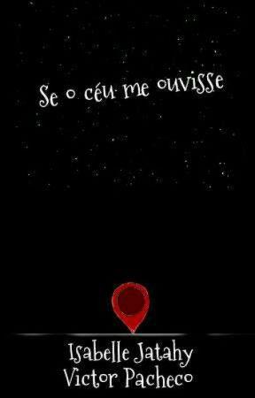 Se o Céu Me Ouvisse... [EM HIATUS] by IsabelleJatahy
