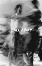 Fall away by -IER0WEEN