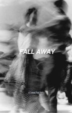 fall away  ; joshler by -ST0MACHACHES