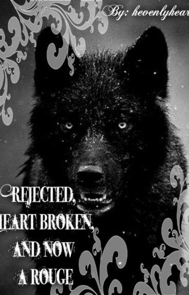 Rejected, heart broken and now a rouge (random updates)