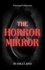 The Horror Mirror by HaileyBaby14