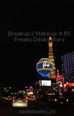 Breakup 2 Makeup: A B5 Freaky Deaky Story by JaylynnL_26
