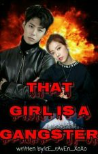 That Girl Is A Gangster (Complete) by IcE_rAvEn_XoXo