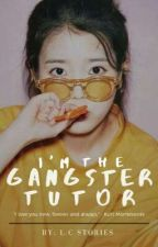 Im The Gangster's Tutor by kylamhae14