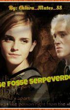 E se fosse Serpeverde..|Dramione| by ChiaraSerpeverde394