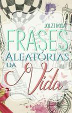 Frases Aleatórias da Vida by JolziRosa