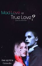 Mad Love or True Love? by melanymklsn