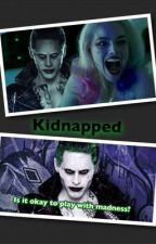 Kidnapped (Is it okay to play with madness?) by HarleyQuinn_X_Joker