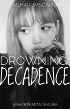 BS 1: Drowning Decadence #Wattys2017 by cm_harumscarum