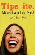 Tips ito. Maniwala ka! by JustPlainlyMe