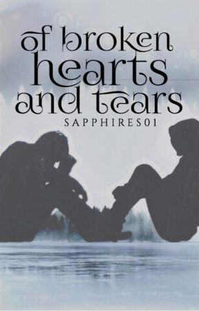 Of Broken Hearts and Tears by Sapphires01