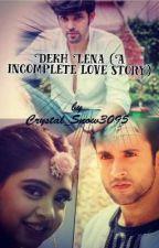Dekh Lena (A incomplete love story) by dark_angel9597