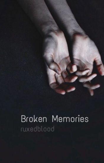 Broken Memories // c.g #Wattys2017