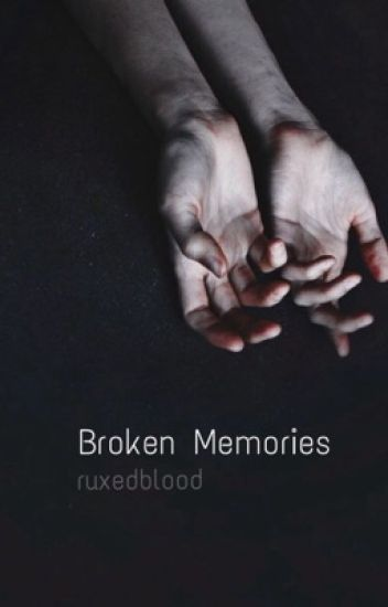 Broken Memories // C. GRIMES (#Wattys2017)