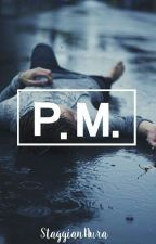 P. M. | Completed by StyggianAura