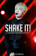 Shake It!; Kth [COMPLETED] by cuteorange_