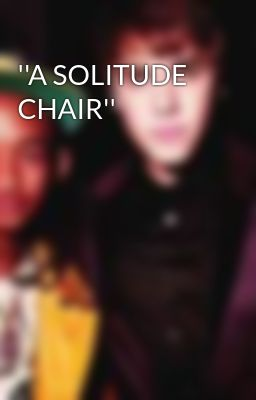 ''A SOLITUDE CHAIR''