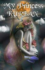 My Princess Kurbanأميرتي قربان قيد التعديل  by fatmaf131